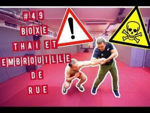 #forty nine BOXE THAÏ ET SELF DEFENSE – LE MUAY THAÏ PEUT-IL SERVIR DANS LA RUE ?