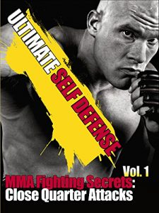 Ultimate Self Defense MMA Fighting Secrets Close Quarter Attacks Vol 1