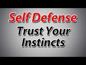 Learn to Trust Your Instincts – Self Defense Tips