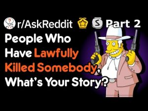 Have You Ever Lawfully Killed Somebody? [Pt2] (Self Defense Stories r/AskReddit)
