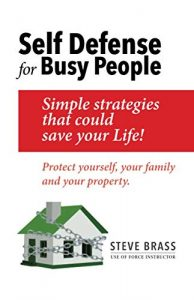 SELF DEFENSE FOR BUSY PEOPLE: Simple Strategies that could save your Life