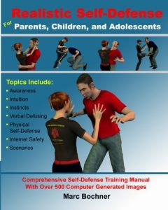 Realistic Self-Defense for Parents, Children, and Adolescents: Learn How to Become Aware of Your Surroundings, Avoid Danger, Trust Your Intuition, and Use Physical Self-Defense Techniques to Stay Safe